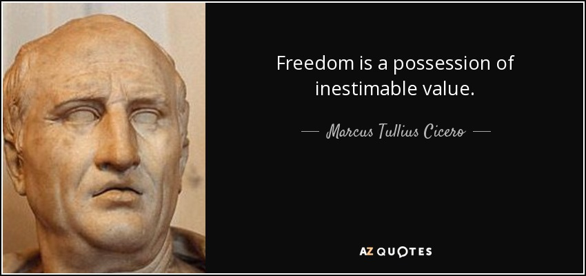Freedom is a possession of inestimable value. - Marcus Tullius Cicero