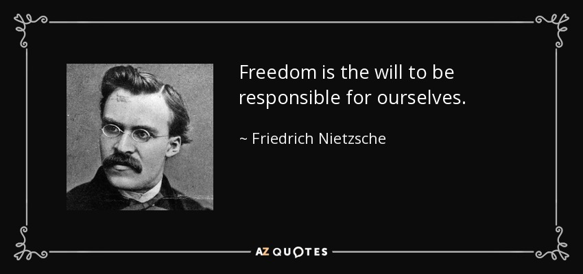 Freedom is the will to be responsible for ourselves. - Friedrich Nietzsche
