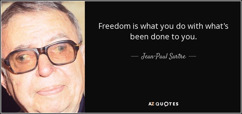 Jean Paul Sartre Quote Freedom Is What You Do With Whats Been Done