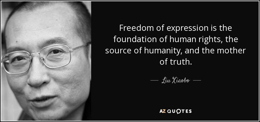 Liu Xiaobo Quote Freedom Of Expression Is The Foundation Of Human