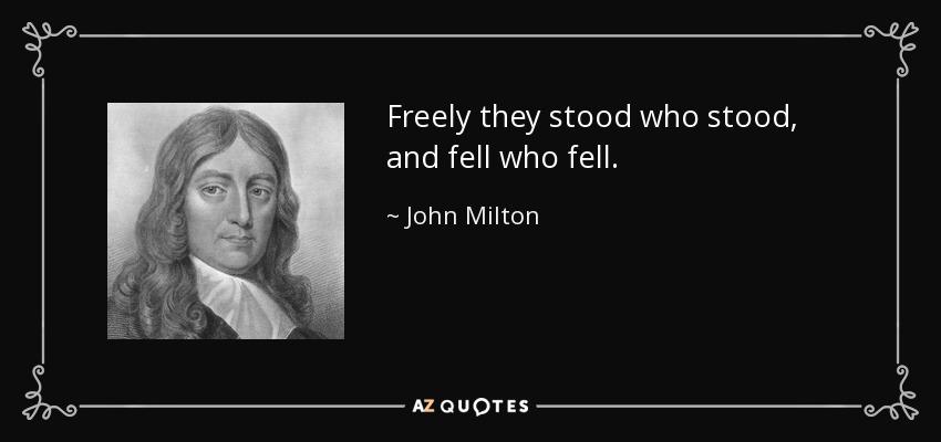 Freely they stood who stood, and fell who fell. - John Milton