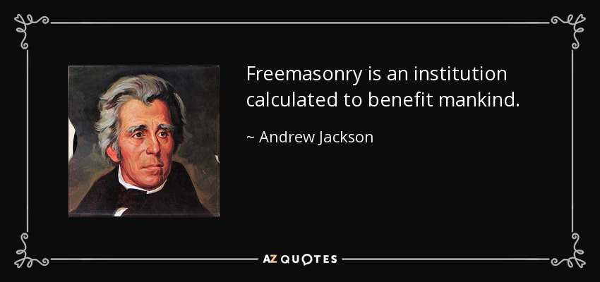Andrew Jackson quote: Freemasonry is an institution calculated to