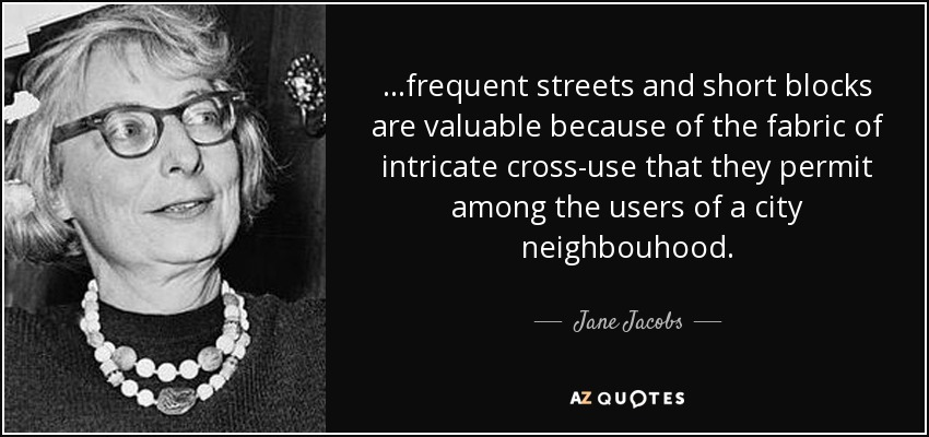 Jane Jacobs quote: ...frequent streets and short blocks ...