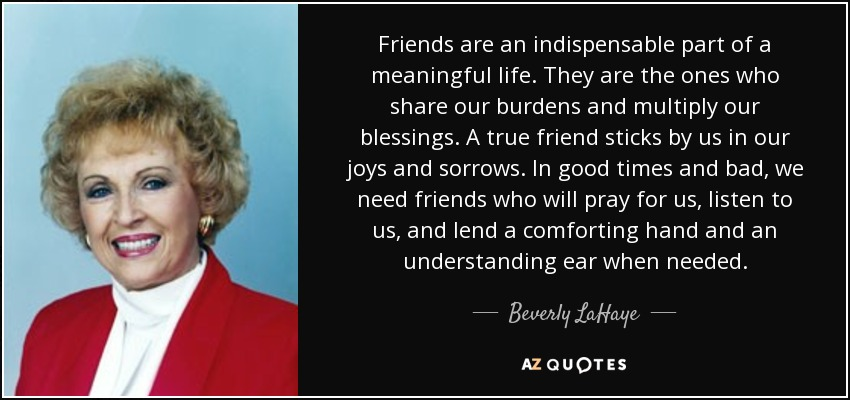 Beverly Lahaye Quote Friends Are An Indispensable Part Of A