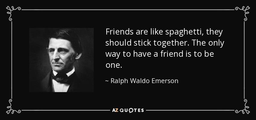 Ralph Waldo Emerson Quote Friends Are Like Spaghetti They Should