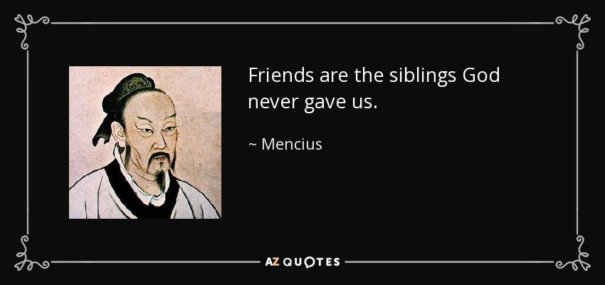 Friends are the siblings God never gave us. - Mencius