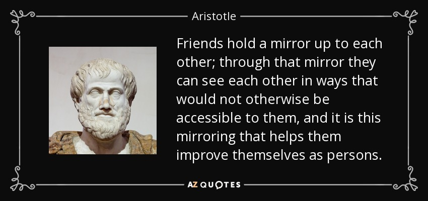 25 Best Aristotle Quotes On Pinterest: Aristotle Quote: Friends Hold A Mirror Up To Each Other