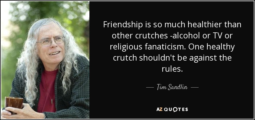 Tv Quotes About Friendship Best Tim Sandlin Quote Friendship Is So Much Healthier Than Other
