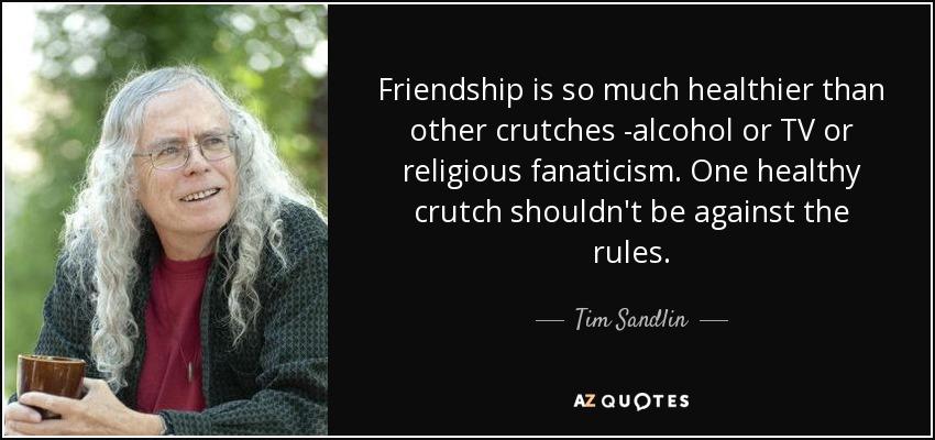 Tim Sandlin Quote Friendship Is So Much Healthier Than Other