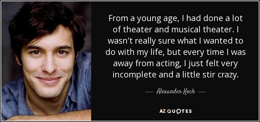 Alexander Koch Quote From A Young Age I Had Done A Lot Of