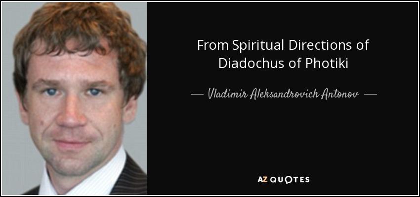 From Spiritual Directions of Diadochus of Photiki - Vladimir Aleksandrovich Antonov