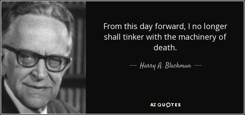 From this day forward, I no longer shall tinker with the machinery of death. - Harry A. Blackmun