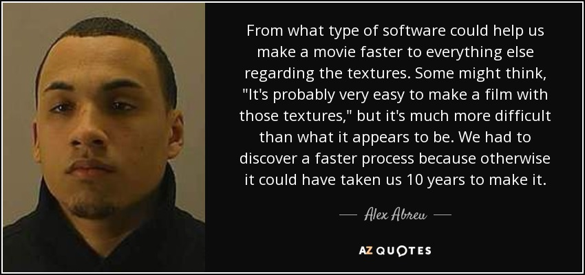 Alex Abreu Quote From What Type Of Software Could Help Us Make A