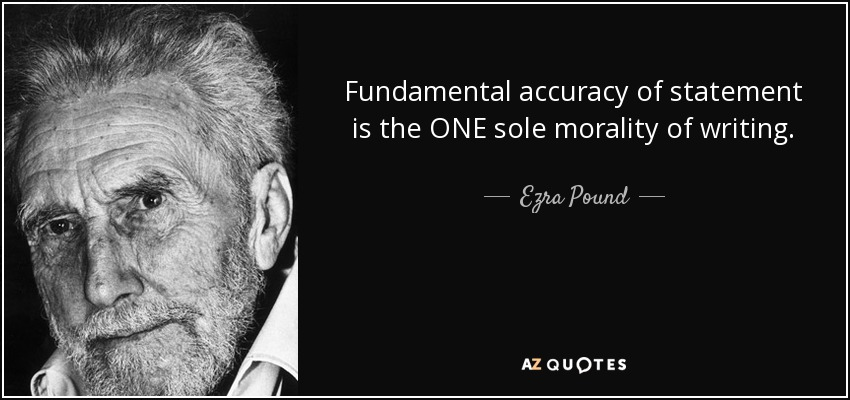 Fundamental accuracy of statement is the ONE sole morality of writing. - Ezra Pound