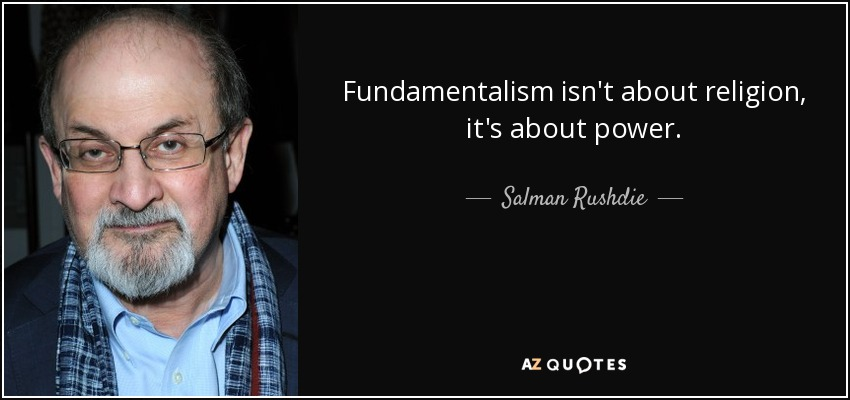 Fundamentalism isn't about religion, it's about power. - Salman Rushdie