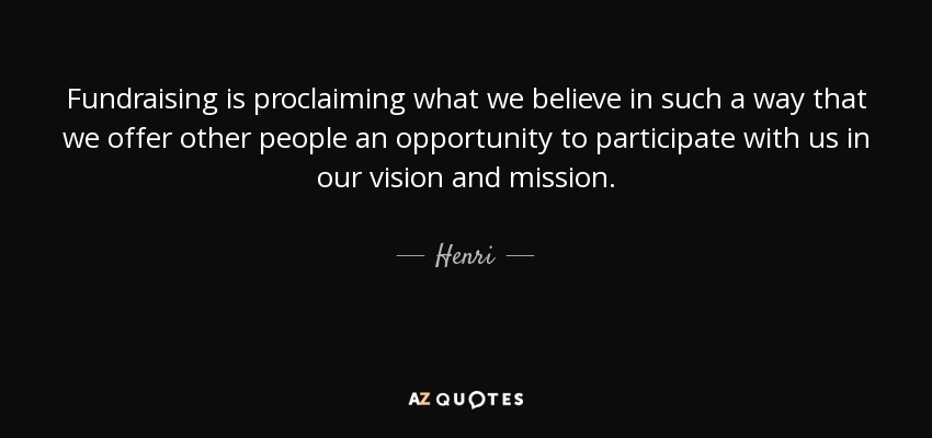 Fundraising Quotes Henri Quote Fundraising Is Proclaiming What We Believe In Such A