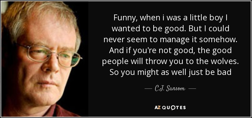 C J Sansom Quote Funny When I Was A Little Boy I Wanted To