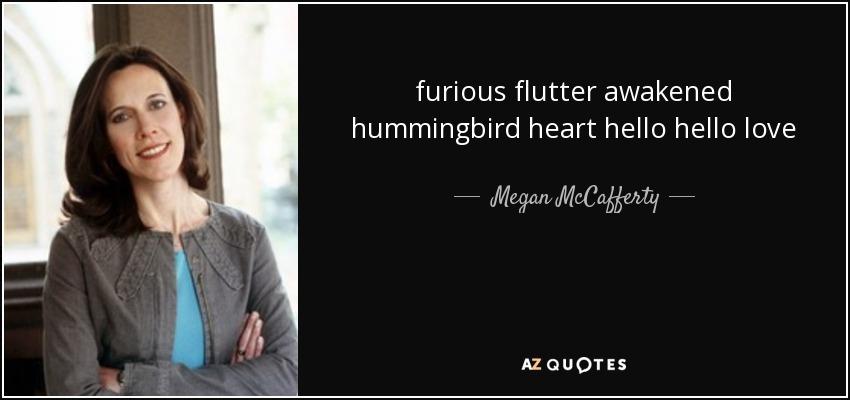 furious flutter awakened hummingbird heart hello hello love - Megan McCafferty