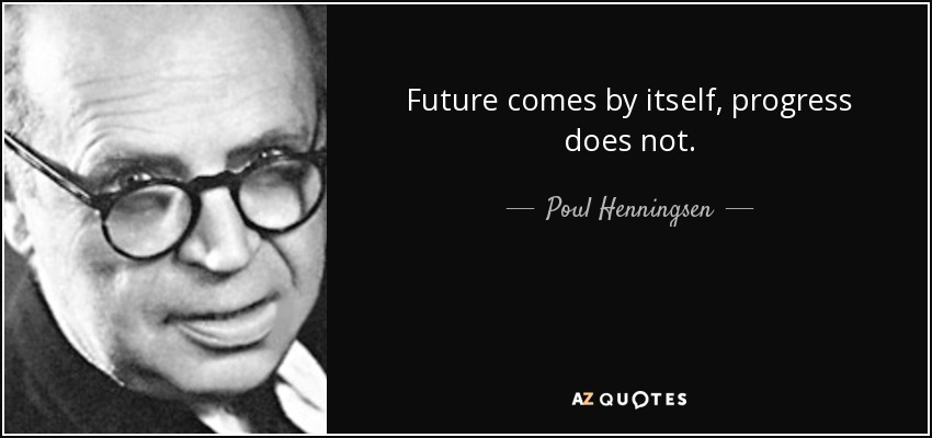 poul henningsen citater Poul Henningsen quote: Future comes by itself, progress does not. poul henningsen citater