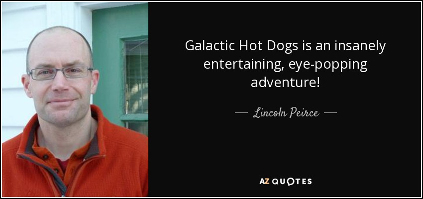 Galactic Hot Dogs is an insanely entertaining, eye-popping adventure! - Lincoln Peirce