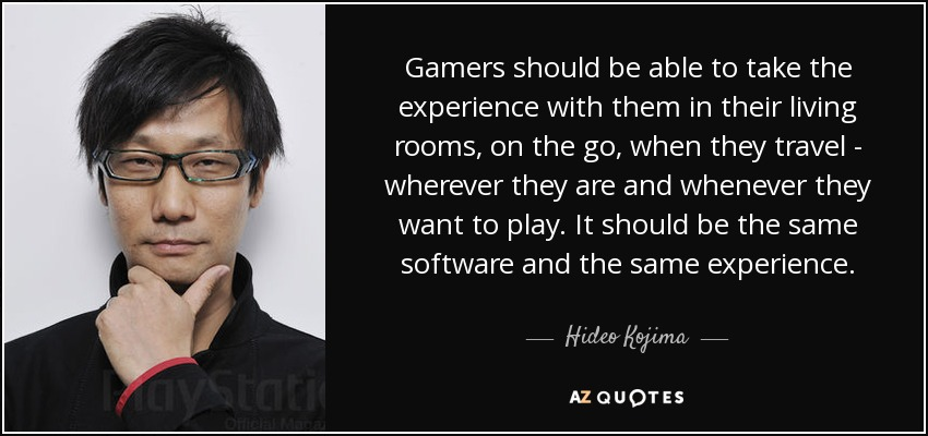 hideo kojima quote gamers should be able to take the experience