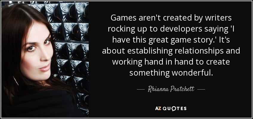 Rhianna Pratchett Quote Games Arent Created By Writers Rocking Up