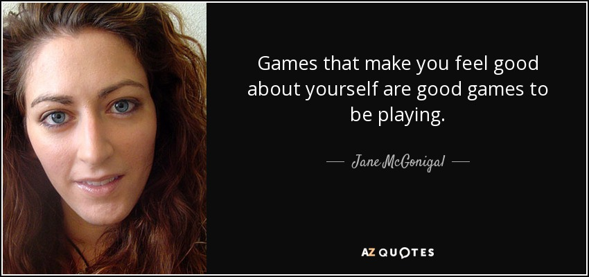 Games That Make You Feel Good About Yourself Are To Be Playing
