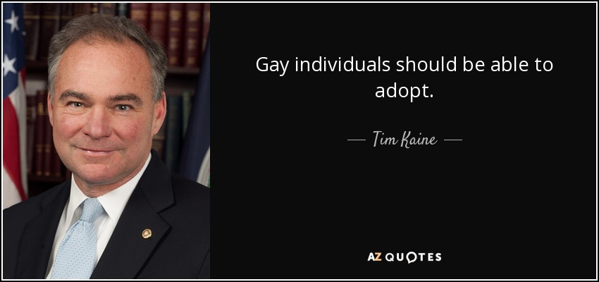 Gay individuals should be able to adopt. - Tim Kaine
