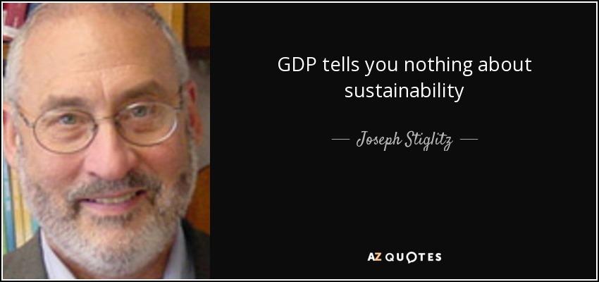 GDP tells you nothing about sustainability - Joseph Stiglitz