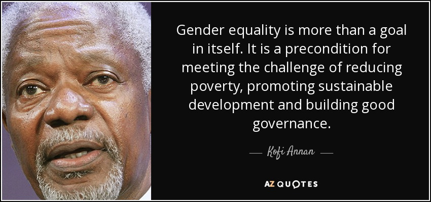 Gender Equality Quotes Impressive Kofi Annan Quote Gender Equality Is More Than A Goal In Itself It