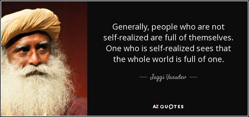Jaggi Vasudev Quote Generally People Who Are Not Self Realized Are