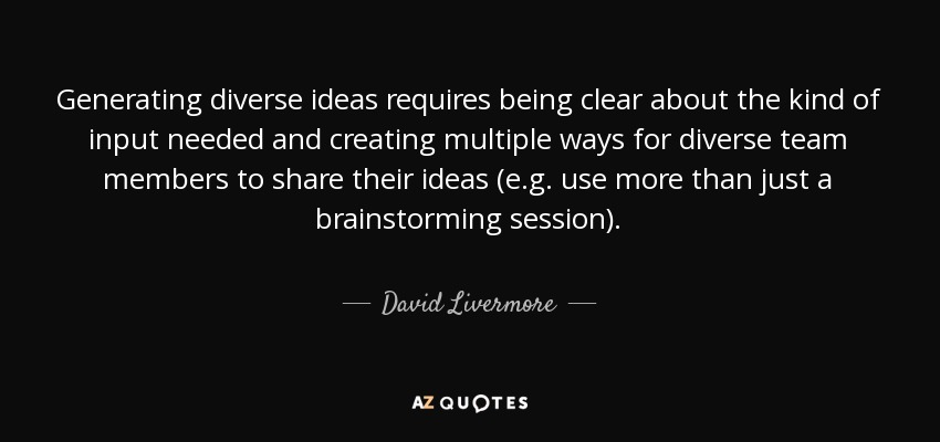 David Livermore Quote Generating Diverse Ideas Requires Being Clear