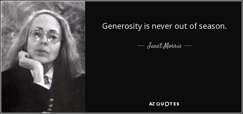Generosity is never out of season. - Janet Morris