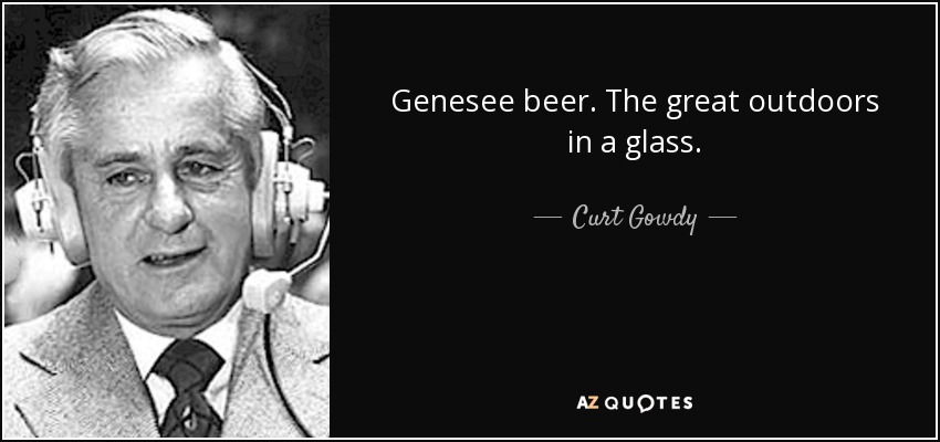 Genesee beer. The great outdoors in a glass. - Curt Gowdy