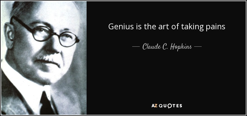 Genius is the art of taking pains - Claude C. Hopkins