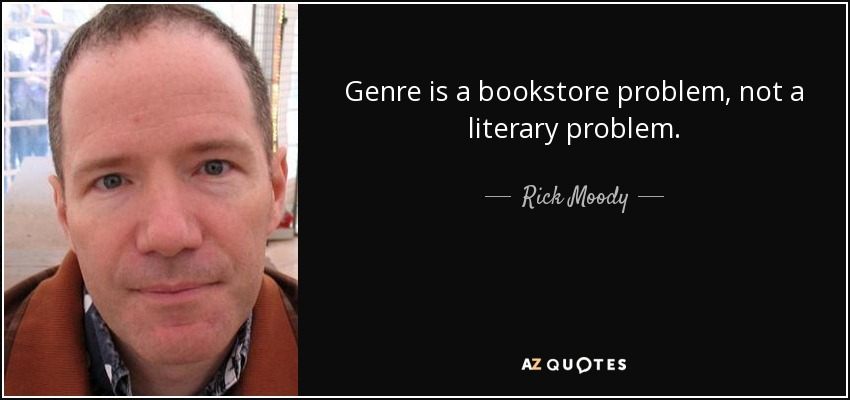 Genre is a bookstore problem, not a literary problem. - Rick Moody
