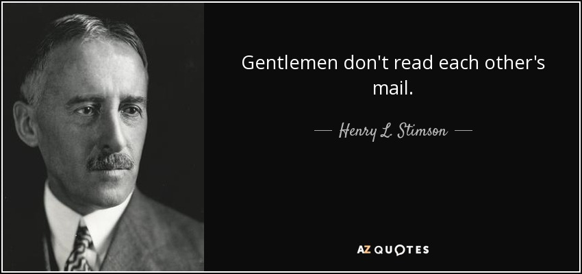 Gentlemen don't read each other's mail. - Henry L. Stimson