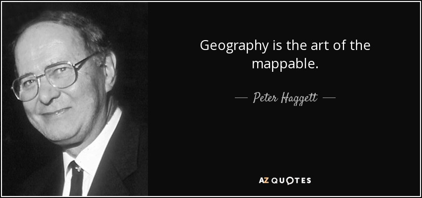 Geography is the art of the mappable. - Peter Haggett