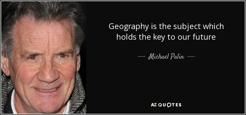 Geography is the subject which holds the key to our future - Michael Palin