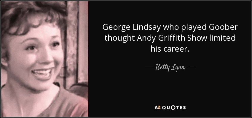 George Lindsay who played Goober thought Andy Griffith Show limited his career. - Betty Lynn