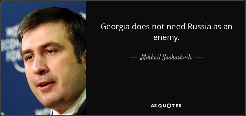 Georgia does not need Russia as an enemy. - Mikhail Saakashvili