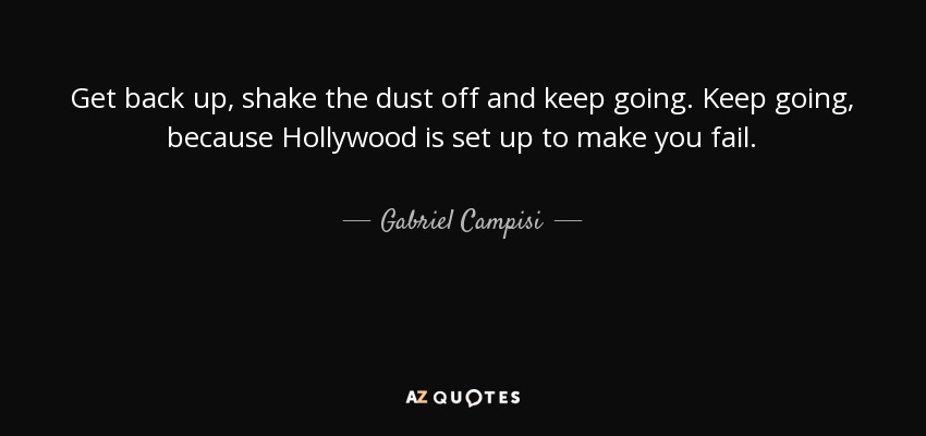 Gabriel Campisi Quote Get Back Up Shake The Dust Off And Keep Going