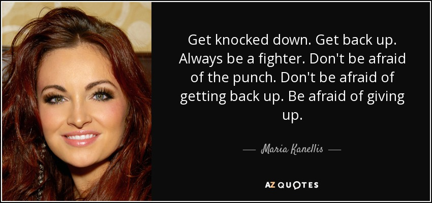 Maria Kanellis Quote Get Knocked Down Get Back Up Always Be A