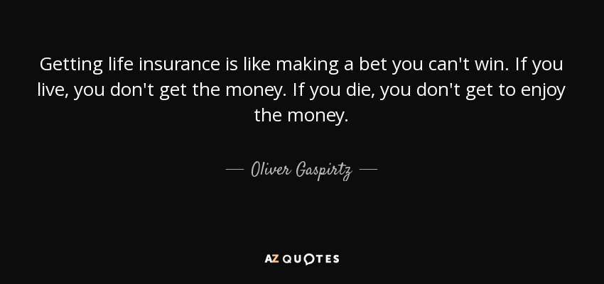 Getting Life Insurance Is Like Making A Bet You Canu0027t Win. If You