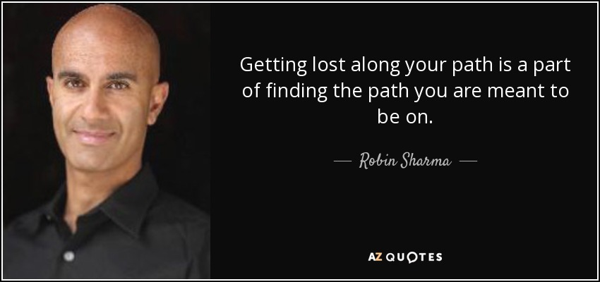 Robin Sharma Quote Getting Lost Along Your Path Is A Part Of Finding