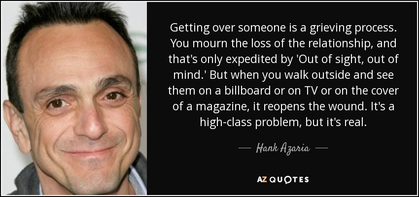 Hank Azaria Quote Getting Over Someone Is A Grieving Process You
