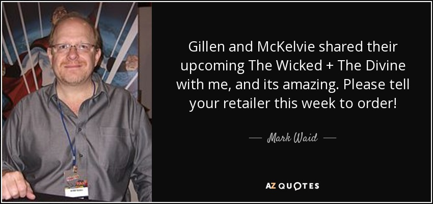 Gillen and McKelvie shared their upcoming The Wicked + The Divine with me, and its amazing. Please tell your retailer this week to order! - Mark Waid