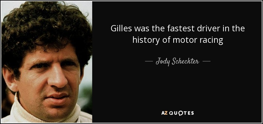 Gilles was the fastest driver in the history of motor racing - Jody Scheckter