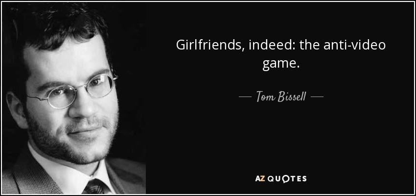Girlfriends, indeed: the anti-video game. - Tom Bissell