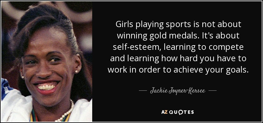 Jackie Joyner Kersee Quote Girls Playing Sports Is Not About